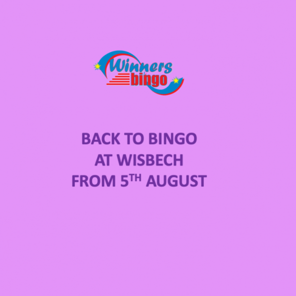 Back to Bingo at Wisbech Reopening 5th August